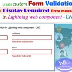 How to create a custom form validation and display required Error message upon handle input change in Lightning web component – LWC