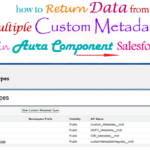 How to query custom metadata in apex and fetch/display multiple custom metadata records through selected Picklist value and iterate different types of metadata value in aura lightning component Salesforce   how to return data from multiple custom metadata API through aura:handler change method in lightning component Salesforce